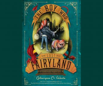 Boy Who Lost Fairyland, Catherynne M. Valente