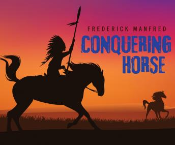Conquering Horse, Frederick Manfred
