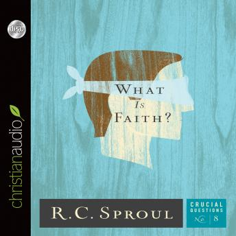 What Is Faith, R. C. Sproul