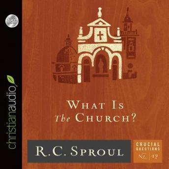 What Is the Church?, R. C. Sproul