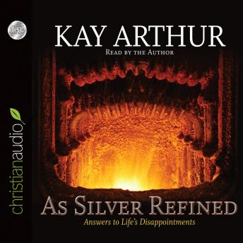As Silver Refined: Answers to Life's Disappointments, Kay Arthur