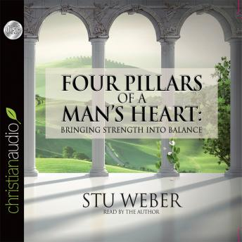 Four Pillars of a Man's Heart: Bringing Strength Into Balance, Stu Weber
