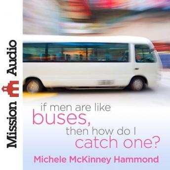 If Men Are Like Buses, Then How Do I Catch One?: When You're Standing Between Hope and Happily Ever After, Michelle McKinney Hammond