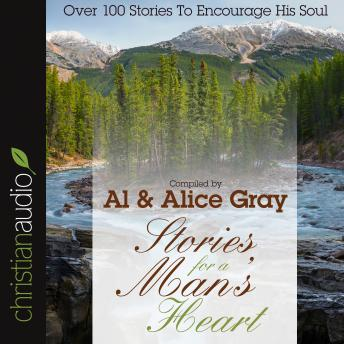 Stories for a Man's Heart: Over One Hundred Treasures to Touch Your Soul, Alice Gray