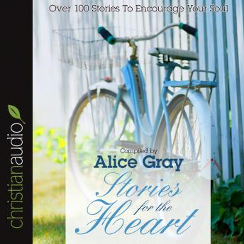 Stories for the Heart: Over 100 Stories to Encourage Your Soul, Alice Gray