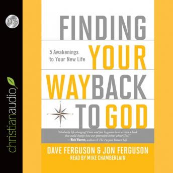 Finding Your Way Back to God: Five Awakenings to Your New Life, Jon Ferguson, Dave Ferguson