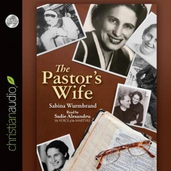 The Pastor's Wife: A Courageous Testimony of Persecution and Imprisonment in Communist Romania