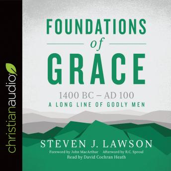 Foundations of Grace: 1400 BC - AD 100, Steven J. Lawson