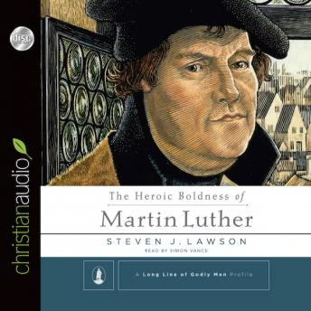 Heroic Boldness of Martin Luther, Steven J. Lawson