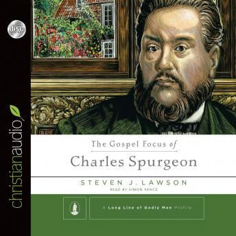 Gospel Focus of Charles Spurgeon, Steven J. Lawson