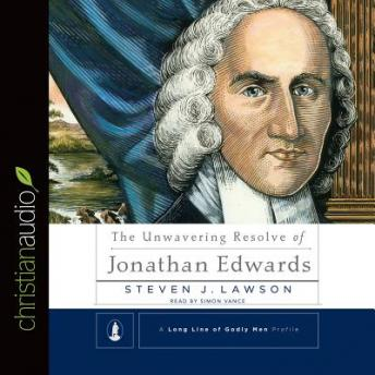 Unwavering Resolve of Jonathan Edwards, Steven J. Lawson