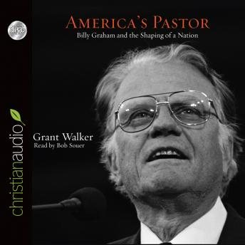America's Pastor: Billy Graham and the Shaping of a Nation, Grant Wacker
