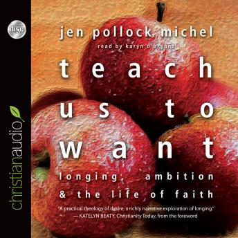 Teach Us to Want: Longing, Ambition and the Life of Faith