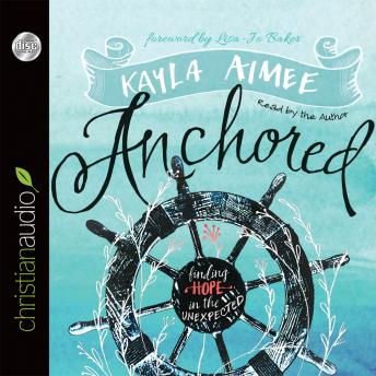 Anchored: Finding Hope in the Unexpected, Kayla Aimee