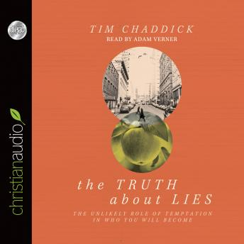 Truth about Lies: 'The Unlikely Role of Temptation in Who You Will Become, Tim Chaddick