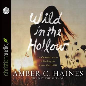 Wild in the Hollow: On Chasing Desire and Finding the Broken Way Home, Amber C. Haines