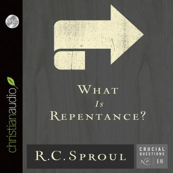 What is Repentance?, R. C. Sproul