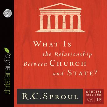 What is the Relationship Between Church and State?, R. C. Sproul