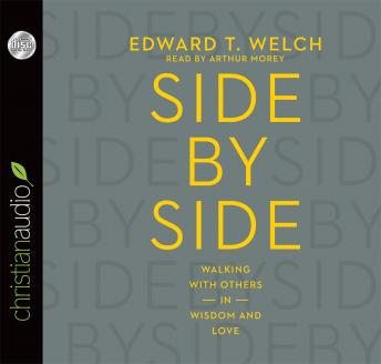 Side by Side: Walking with Others in Wisdom and Love, Ed Welch