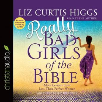 Really Bad Girls of the Bible: More Lessons from Less-Than-Perfect Women, Liz Curtis Higgs