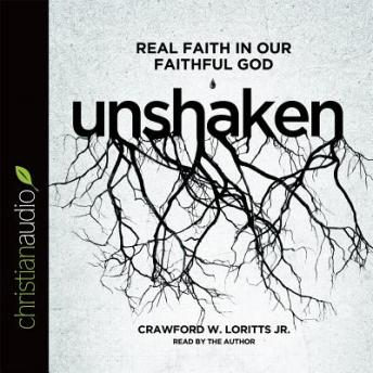 Unshaken: Real Faith in Our Faithful God, Crawford Loritts