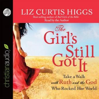 Girl's Still Got It: 'Take a Walk with Ruth and the God Who Rocked Her World, Liz Curtis Higgs