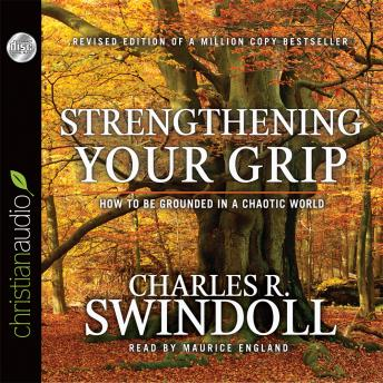 Strengthening Your Grip: How to Be Grounded in a Chaotic World, Charles Swindoll