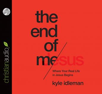 End of Me: Where Real Life in the Upside-Down Ways of Jesus Begins, Kyle Idleman