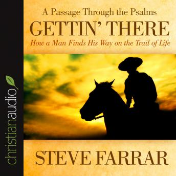 Gettin' There: A Passage Through the Psalms, Steve Farrar