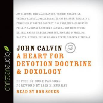 John Calvin: A Heart for Devotion, Doctrine, Doxology, Various Authors
