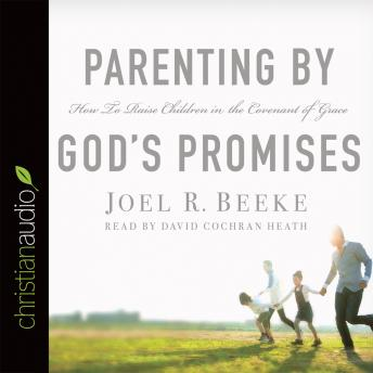 Parenting by God's Promises, Joel R. Beeke