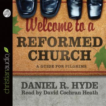 Welcome to a Reformed Church: 'A Guide for Pilgrims, Daniel R. Hyde