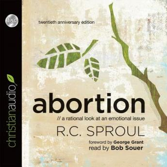 Abortion: A Rational Look at An Emotional Issue, R. C. Sproul
