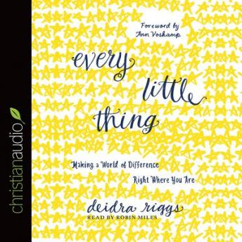 Every Little Thing: Making a World of Difference Right Where You Are, Deidra Riggs