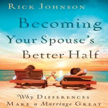 Becoming Your Spouse's Better Half: Why Differences Make A Marriage Great sample.