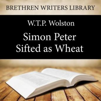 Simon Peter - Sifted as Wheat, W. T. P. Wolston