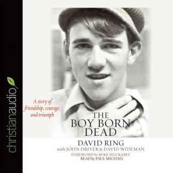 Boy Born Dead: A Story of Friendship, Courage, and Triumph, David Wideman, David Ring, John Driver