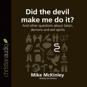Did the Devil Make Me Do It?: And other questions about Satan, demons and evil spirits