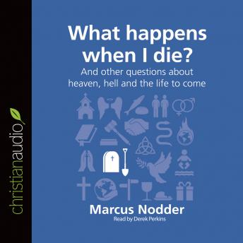 What Happens When I Die?: And other questions about heaven, hell and the life to come, Marcus Nodder