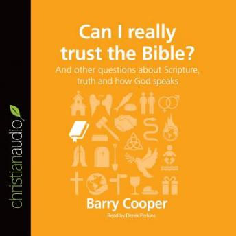Can I Really Trust the Bible?: And other questions about Scripture, truth and how God speaks, Barry Cooper