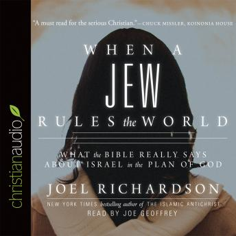 When A Jew Rules the World: What the Bible Really Says about Israel in the Plan of God, Joel Richardson
