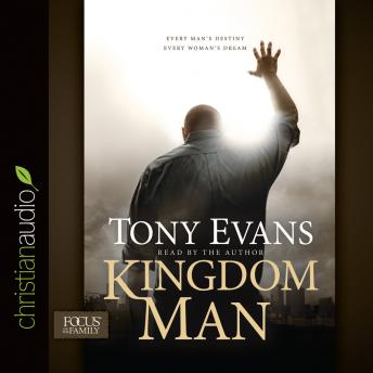 Kingdom Man: Every Man's Destiny, Every Woman's Dream, Audio book by Tony Evans