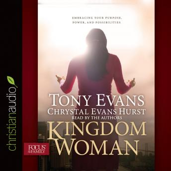 Kingdom Woman: Embracing Your Purpose, Power, and Possibilities, Chrystal Evans Hurst, Tony Evans