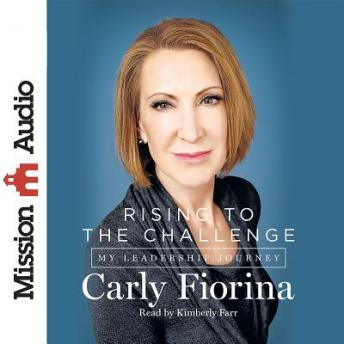 Rising to the Challenge: My Leadership Journey, Carly Fiorina