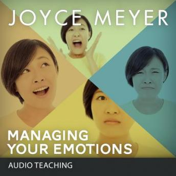 Managing Your Emotions: Instead of Your Emotions Managing You, Joyce Meyer
