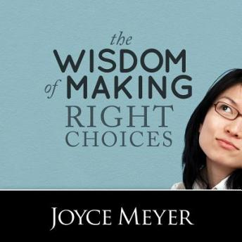 Wisdom of Making Right Choices: Trusting God to Lead You, Joyce Meyer