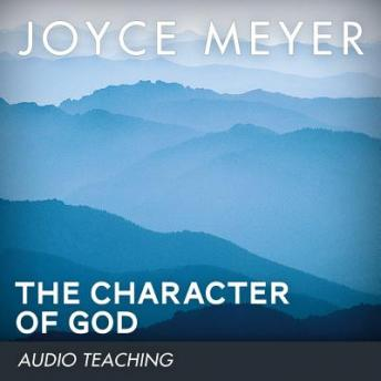 Character of God: Discover the Truth About Who He Really Is, Joyce Meyer
