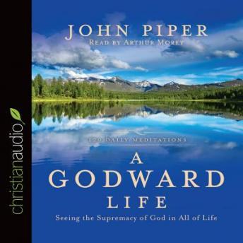 Godward Life: Savoring the Supremacy of God in All of Life, John Piper