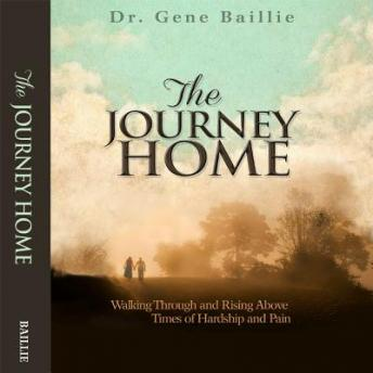 Journey Home: Walking Through and Rising Above Trials, Dr. Gene Baillie