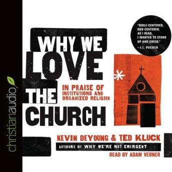 Why We Love the Church: In Praise of Institutions and Organized Religion, Ted Kluck, Kevin DeYoung